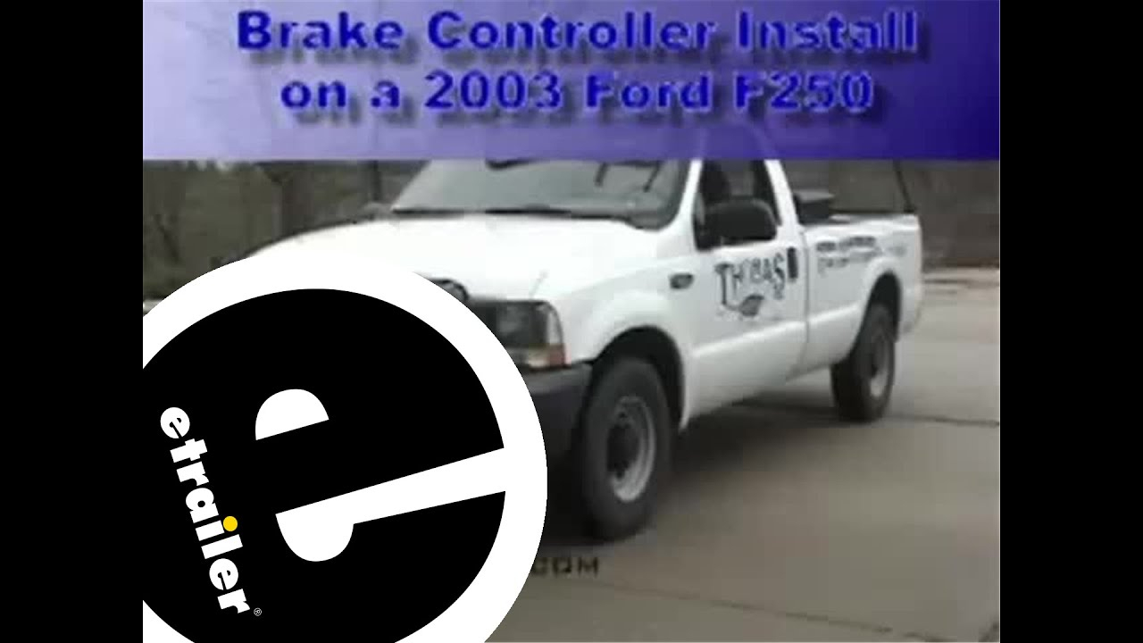 Install_2003_Ford_F250_Brake_Controller - Etrailer - Youtube - 2006 Ford F250 Trailer Brake Controller Wiring Diagram
